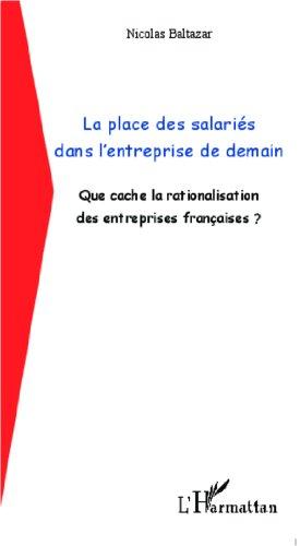 La place des salariés dans l'entreprise de demain: Que cache la rationalisation des entreprises françaises ?
