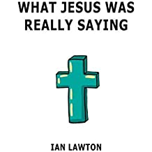 What Jesus Was Really Saying: how we turned his teachings upside down (Volume 4 of the Supersoul Series)