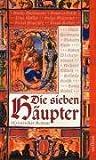 Die sieben Häupter: Historischer Roman - Titus Müller, Ruben Wickenhäuser, Guido Dieckmann, Horst Bosetzky