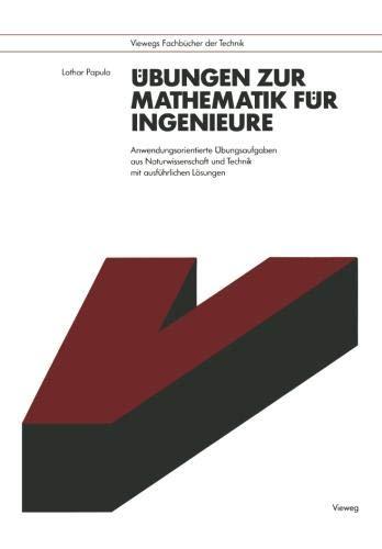 Übungen zur Mathematik für Ingenieure: Anwendungsorientierte Übungsaufgaben aus Naturwissenschaft und Technik mit ausführlichen Lösungen (Viewegs Fachbücher der Technik) (German Edition)