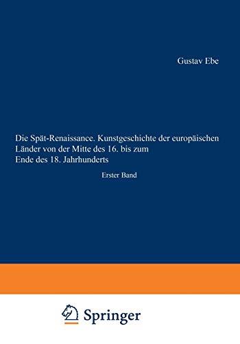 Die Spät-Renaissance. Kunstgeschichte der europäischen Länder von der Mitte des 16. bis zum Ende des 18. Jahrhunderts: Erster Band