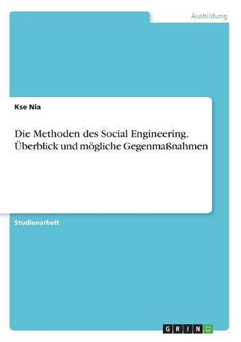 Die Methoden des Social Engineering. Überblick und mögliche Gegenmaßnahmen