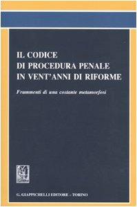 Il codice di procedura penale in vent'anni di riforme. Frammenti di una costante metamorfosi. Atti del Convegno (Roma, 20 novembre 2008)
