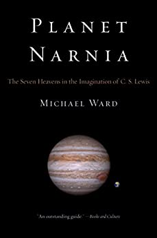 Planet Narnia: The Seven Heavens in the Imagination of C. S. Lewis by [Ward, Michael]