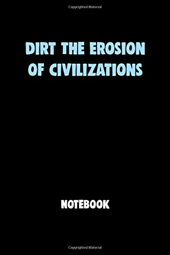 Dirt The Erosion of Civilizations Notebook University Graduation gift: Lined Notebook / Journal Gift, 120 Pages, 6x9, Soft Cover, Matte Finish