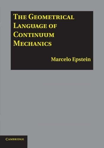 The Geometrical Language of Continuum Mechanics Reprint edition by Epstein, Marcelo (2014) Paperback