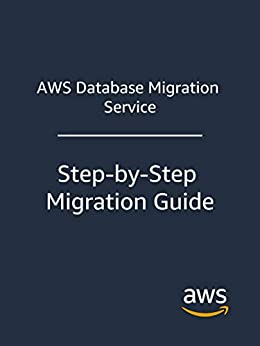 AWS Database Migration Service: Step-by-Step Migration Guide (English Edition) van [Amazon Web Services]