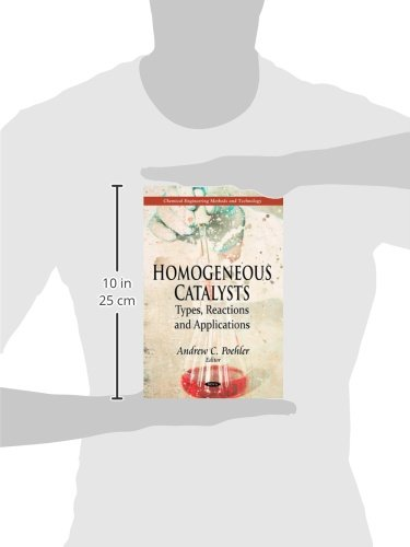 Homogeneous Catalysts: Types, Reactions & Applications (Chemical Engineering Methods and Technology)