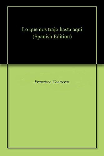 Lo que nos trajo hasta aquí por Francisco Contreras