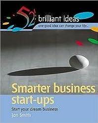 Smarter Business Start Ups: Start Your Dream Business