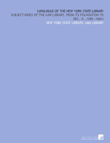 Catalogue of the New York State Library: Subject-Index of the Law Library, From Its Foundation to Dec. 31, 1882 (1883) por New York State Library. Law Library