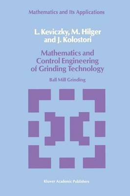 [(Mathematics and Control Engineering of Grinding Technology : Ball Mill Grinding)] [By (author) L. Keviczky ] published on (September, 2011)