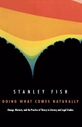 Doing What Comes Naturally: Change, Rhetoric, and the Practice of Theory in Literary and Legal Studies by Stanley Fish (1990-08-28)