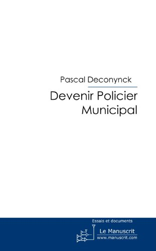 Devenir Policier Municipal: Par un Policier Municipal
