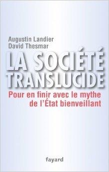La société translucide: Pour en finir avec le mythe de l'État bienveillant de Augustin Landier,David Thesmar ( 5 mai 2010 )