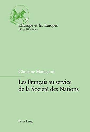 Les Francais Au Service De La Societe Des Nations par Christine Manigand