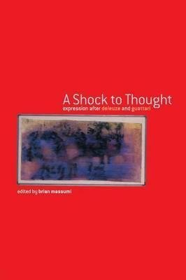 a-shock-to-thought-expression-after-deleuze-and-guattari-by-author-brian-massumi-published-on-june-2