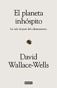 El planeta inhóspito: La vida después del calentamiento par David Wallace-Wells