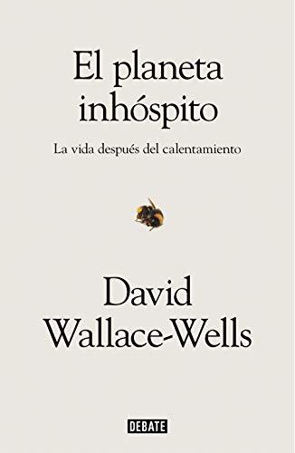 El planeta inhóspito: La vida después del calentamiento de David Wallace-Wells