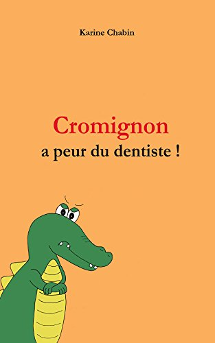 Cromignon a peur du dentiste !: Ebook enfants 3-6 ans, Livre enfants 3-6 ans, French children's ebook Age 3-6, French children's book Age 3-6