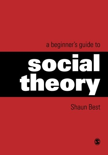 A Beginner's Guide to Social Theory (Theory, Culture & Society (Paperback))