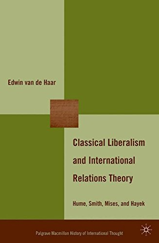 Classical Liberalism and International Relations Theory: Hume, Smith, Mises, and Hayek (The Palgrave Macmillan History of International Thought) by Edwin Van De Haar (2009-08-01)