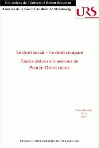 Le droit social - le droit comparé. Études dédiées à la mémoire de Pierre Ortscheidt