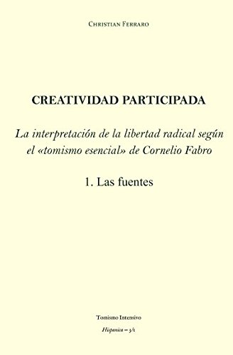 Creatividad participada: La interpretación de la libertad radical según el tomismo esencial de Cornelio Fabro – 1. Las fuentes (Hispanica)