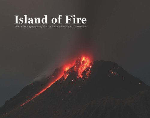 Island of Fire: The Natural Spectacle of the Soufriere Hills Volcano, Montserrat (2011-09-12) par Unknown