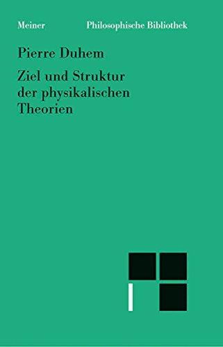 Ziel und Struktur der physikalischen Theorien (Philosophische Bibliothek 477)