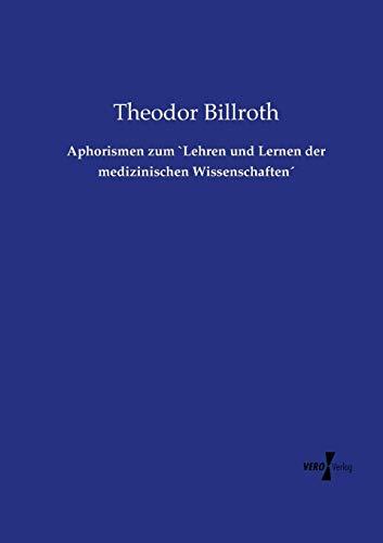 """Aphorismen zum """"Lehren und Lernen der medizinischen Wissenschaften"""""""