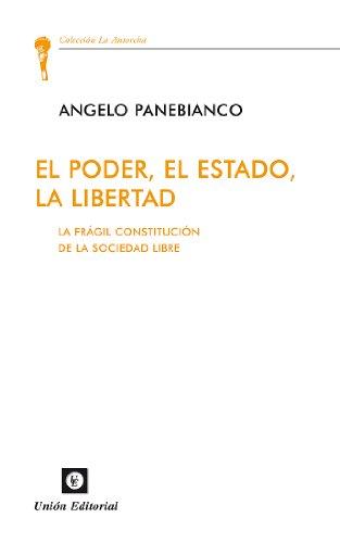 El poder, el estado, la libertad [La frágil constitución de la sociedad libre] (La Antorcha)