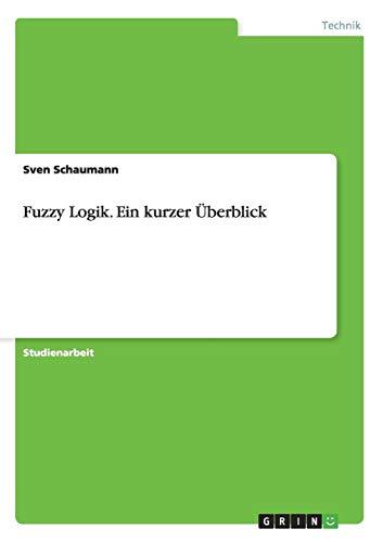 Fuzzy Logik. Ein kurzer Überblick