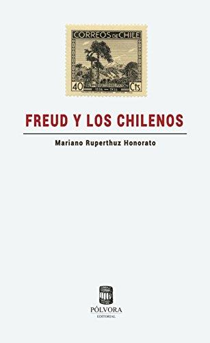 Freud y los chilenos: Un viaje transnacional (1910 - 1949) por Mariano Ruperthuz