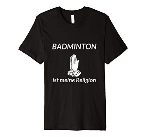 Badminton ist meine Religion - T-Shirt Geschenk