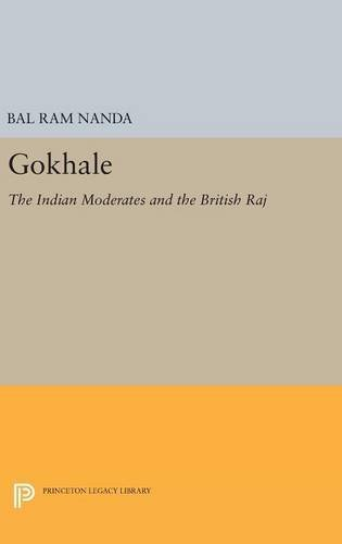Gokhale: The Indian Moderates and the British Raj (Princeton Legacy Library)