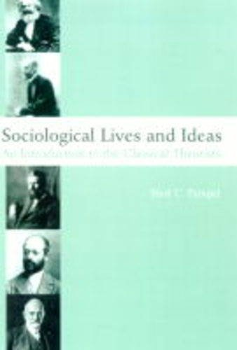 By Fred C. Pampel - Sociological Lives and Ideas: An Introduction to the Classical Theorists