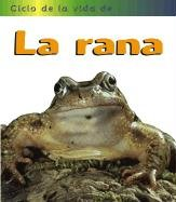 La Rana = Frog (Ciclos De LA Vida De... / Life Cycle of a...) por Angela Royston