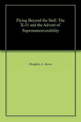 Flying Beyond the Stall: The X-31 and the Advent of Supermaneuverability (English Edition) (Paris Air Show)