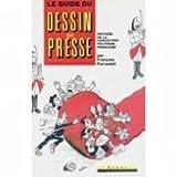 Le guide du dessin de presse d'actualité : Histoire de la caricature politique française...