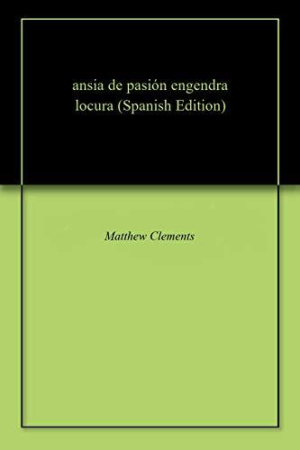 ansia de pasión engendra locura por Matthew  Clements