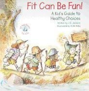 fit-can-be-fun-a-kids-guide-to-healthy-choices-by-author-j-s-jackson-published-on-january-2011