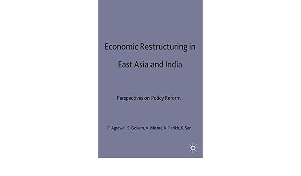 Economic Restructuring in East Asia and India: Perspectives on Policy Reform