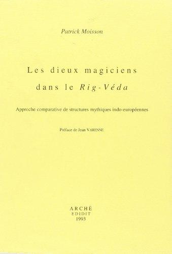 Les Dieux Magiciens Dans le Rig-Veda. Approche comparative de structures mythiques indo-européennes par Patrick Moisson