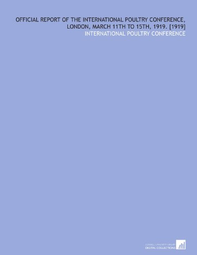Official Report of the International Poultry Conference, London, March 11th to 15th, 1919. [1919] por International poultry conference