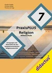 PraxisPLUS Religion Mittelschule 7: ReligionPLUS für die Mittelschule (PraxisPLUS Religion / Anregungen und Materialien für den kompetenzorientierten Religionsunterricht an Mittelschulen)