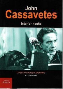 John Cassavetes. Interior noche (Trayectos) por José Francisco Montero (coord.)