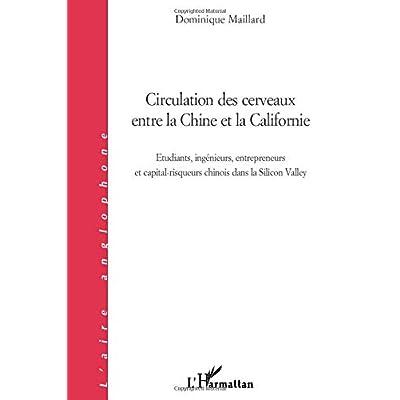 Circulation des cerveaux entre la Chine et la Californie: Etudiants, ingénieurs, entrepreneurs et capital-risqueurs chinois dans la Silicon Valley