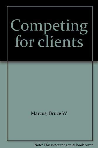 Competing for Clients: Complete Guide to Marketing and Promoting Professional Services