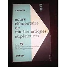 Cours élémentaire de mathématiques supérieures - Tome 5. Les Equations différentielles et leurs applications - Calcul différentiel et intégral et géométrie analytique plane avec un grand nombre d'exemples et d'applications - Préface de R. Barthélemy (4eme édition, 1968)